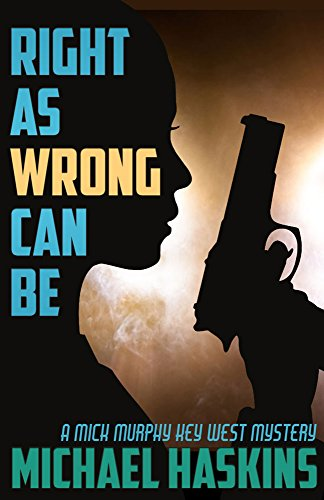 Book: Right As Wrong Can Be (Mick Murphy Key West Mystery Book 9) by Michael Haskins