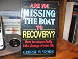 Are You Missing the Boat to Recovery?, George W. Vroom, 093219463X