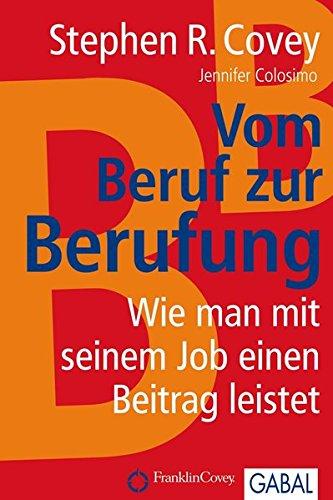 Vom Beruf zur Berufung: Wie Sie einen tollen Job und persönliche Erfüllung finden Gebundenes Buch – 12. Mai 2011 Stephen R. Covey Ingrid Proß-Gill GABAL 3869361727