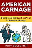 American Carnage Volume I: Satire from the Dumbest Year in American History