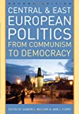 Central and East European Politics : From Communism to Democracy, , 0742567346