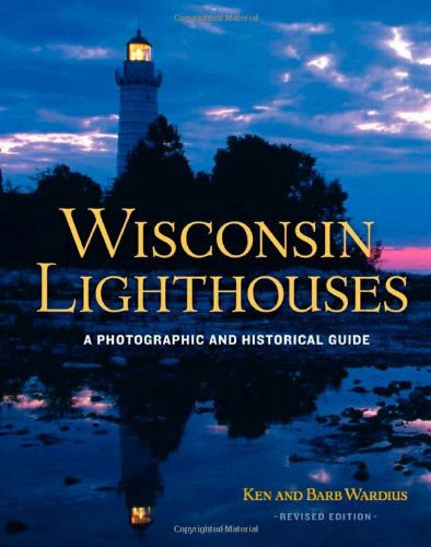 (Wisconsin Lighthouses: A Photographic and Historical Guide, Revised Edition )