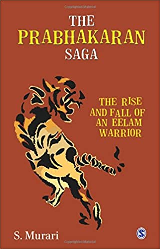 The Prabhakaran Saga: The Rise and Fall of an Eelam Warrior