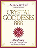 Crystal Goddessess 888: Manifesting with the Divine Power of Heaven & Earth