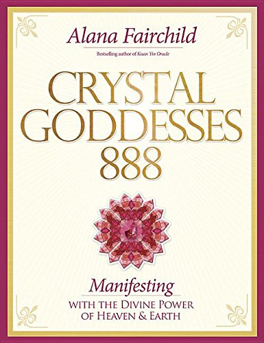 - Crystal Goddesses 888: Manifesting with the Divine Power of Heaven & Earth