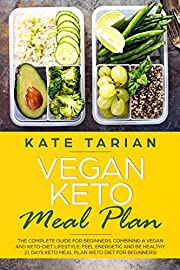 Vegan Keto Meal Plan : The Complete Guide for Beginners .Combining a Vegan and Keto-Diet Lifestyle:Feel Energetic and Be Healthy. 21 days Keto Meal Plan (keto diet for beginners)