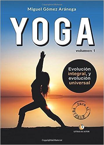 Volumen I Iniciación al Yoga: evolución integral y evolución ...