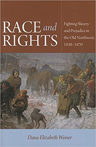 Race and Rights: Fighting Slavery and Prejudice in the Old Northwest, 1830-1870 (Northern Illinois University Press - Early American Places) by Dana Elizabeth Weiner (2015-04-15)