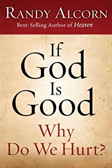If God Is Good: Why Do We Hurt? by [Alcorn, Randy]