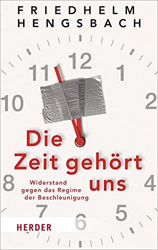 Die Zeit gehört uns: Widerstand gegen das Regime der Beschleunigung (HERDER spektrum)