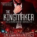 The Kingmaker Hörbuch von Selena Laurence Gesprochen von: Rock Engle