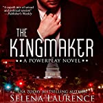 The Kingmaker: Powerplay Series | Selena Laurence