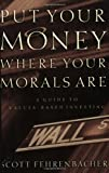 Put Your Money Where Your Moral Are, Scott Fehrenbacher, 0805424490