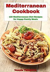 Mediterranean Cookbook: 120 Mediterranean Diet Recipes for Happy Family Meals (Mediterranean Diet, Mediterranean Recipes, Mediterranean Cookbook Book 3)