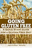 Going Gluten Free: A Quick Start Guide for a Gluten Free Diet