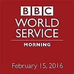 February 15, 2016: Morning |  BBC Newshour