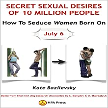 How To Seduce Women Born On July 6 Or Secret Sexual Desires of 10 Million People: Demo from Shan Hai Jing research discoveries by A. Davydov & O. Skorbatyuk Audiobook by Kate Bazilevsky Narrated by Ian A. Miller
