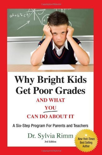 Why Bright Kids Get Poor Grades And What You Can Do About It: A Six-Step Program for Parents and Teachers by Dr. Sylvia Rimm (2008-05-01)