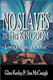 No Slaves in His Kingdom, Glen Kerby and Jim McCraigh, 0977398420