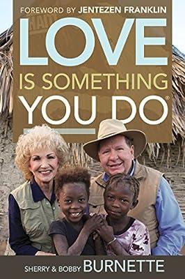 Love Is Something You Do Bobby Burnette Sherry Burnette Jentezen