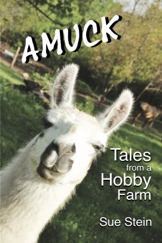 Read Online Amuck: Tales From a Hobby Farm pdf