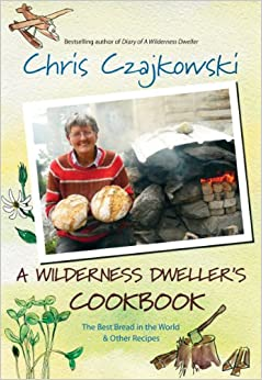 Wilderness Dweller's Cookbook: The Best Bread in the World and Other Recipes