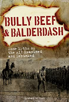 Bully Beef and Balderdash Some Myths of the AIF Examined and Debunked by [Wilson, Graham]