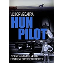 HUN PILOT: A PILOT'S ACCOUNT OF THE FIRST USAF SUPERSONIC FIGHTER (PILOT SERIES Book 2)