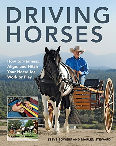 Driving Horses: How to Harness, Align, and Hitch your Horse for Work or Play