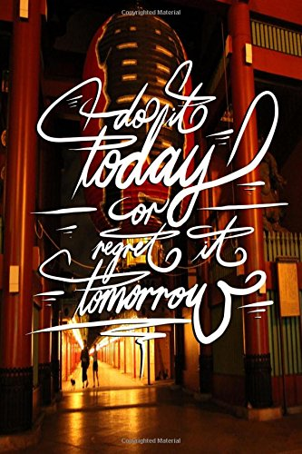 Read Online Do it today or regret it tomorrow: 6x9 Inch Lined Success Journal/Notebook You know what to do, do it NOW! - Temple in Tokyo ebook