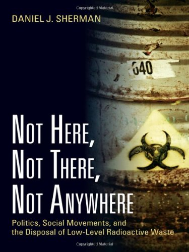 Not Here, Not There, Not Anywhere: Politics, Social Movements, and the Disposal of Low-Level Radioactive Waste ()