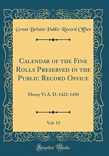 Calendar of the Fine Rolls Preserved in the Public Record Office, Vol. 15: Henry Vi A. D. 1422-1430 (Classic Reprint) PDF