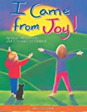 I Came From Joy!: Spiritual Affirmations and Activities for Children