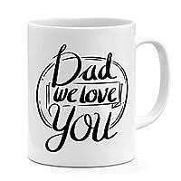 Dad mug fathers day gift dad we love you mug 11oz – 15oz mug for dad best dad ever mug gift for fathers gift for him unique coffee mug for dads