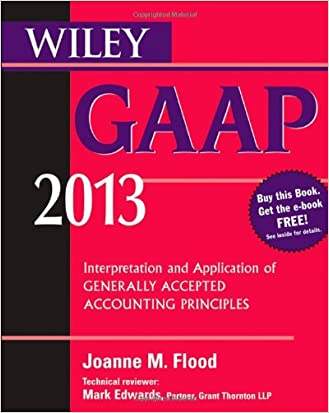 Wiley GAAP 2013: Interpretation and Application of Generally