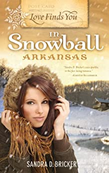 Love Finds You in Snowball, Arkansas by [Bricker, Sandra D.]