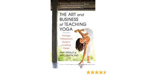 The Art and Business of Teaching Yoga: The Yoga Professionals Guide to a Fulfilling Career (English Edition)