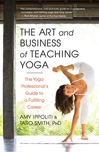 The Art and Business of Teaching Yoga: The Yoga Professional's Guide to a Fulfilling Career (Best Small Business Ideas Canada)