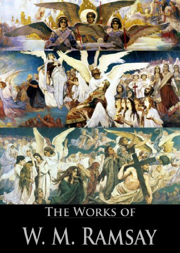 The Works of W. M. Ramsay: St. Paul the Traveler and the Roman Citizen, Was Christ born at Bethlehem?, The Letters to the Seven Churches of Asia and Their ... Apocalypse (With Active Table of Contents)