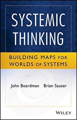 Systemic Thinking: Building Maps for Worlds of Systems by John Boardman - Boardman Mall