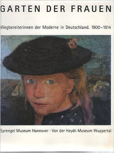 Garten Der Frauen. Wegbereiterinnen Der Moderne In Deutschland, 1900 1914.  Sprengel Museum Hannover, 17. November 1996   9. Februar 1997.
