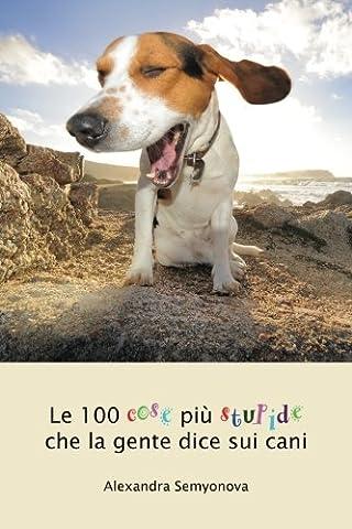 Le 100 cose più stupide che la gente dice sui cani (Italian Edition) (Cosa De U??as)