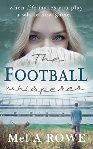 The Football Whisperer by Mel A Rowe