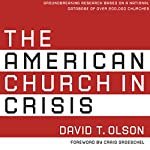 The American Church in Crisis: Groundbreaking Research Based on a National Database of over 200,000 Churches | David T. Olson