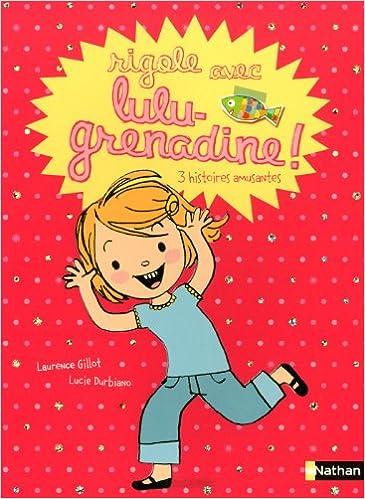 RIGOLE AVEC LULU-GRENADINE: Amazon.fr: GILLOT, LAURENCE, DURBIANO, LUCIE: Livres