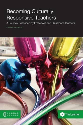Becoming Culturally Responsive Teachers: A Journey Described by Preservice and Classroom Teachers