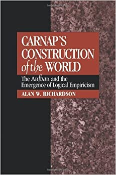 Book Carnap's Construction of the World: The Aufbau and the Emergence of Logical Empiricism by Alan W. Richardson (2008-02-04)