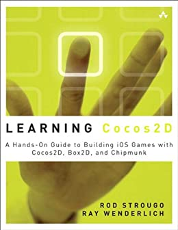 Learning Cocos2D: A Hands-On Guide to Building iOS Games with Cocos2D, Box2D, and Chipmunk by [Strougo, Rod, Wenderlich, Ray]