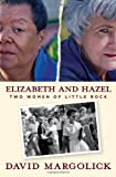Elizabeth and Hazel, David Margolick, 0300141939
