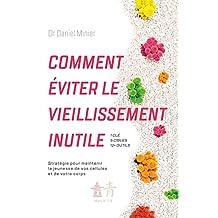 Comment éviter le vieillissement inutile: Stratégie pour maintenir la jeunesse de vos cellules et de votre corps (French Edition)